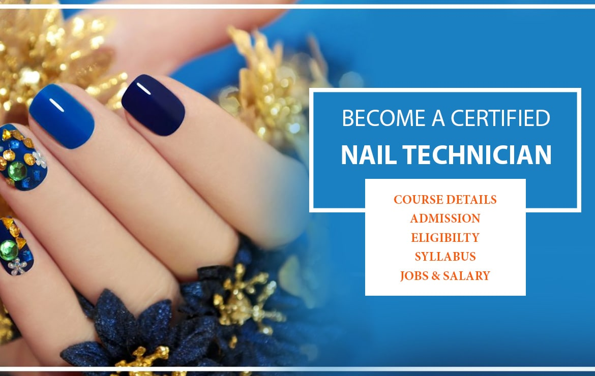 Become a certified Nail Technician – Course Details, Admission, Eligibility, Syllabus, Jobs & Salary
