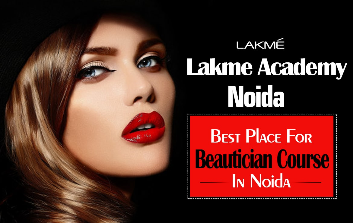 Lakme Academy Noida – Best Place for Beautician Course in Noida