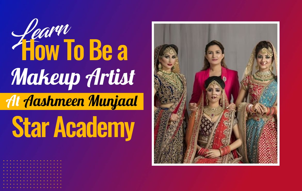 Learn How To Be a Makeup Artist At Aashmeen Munjaal Star Academy