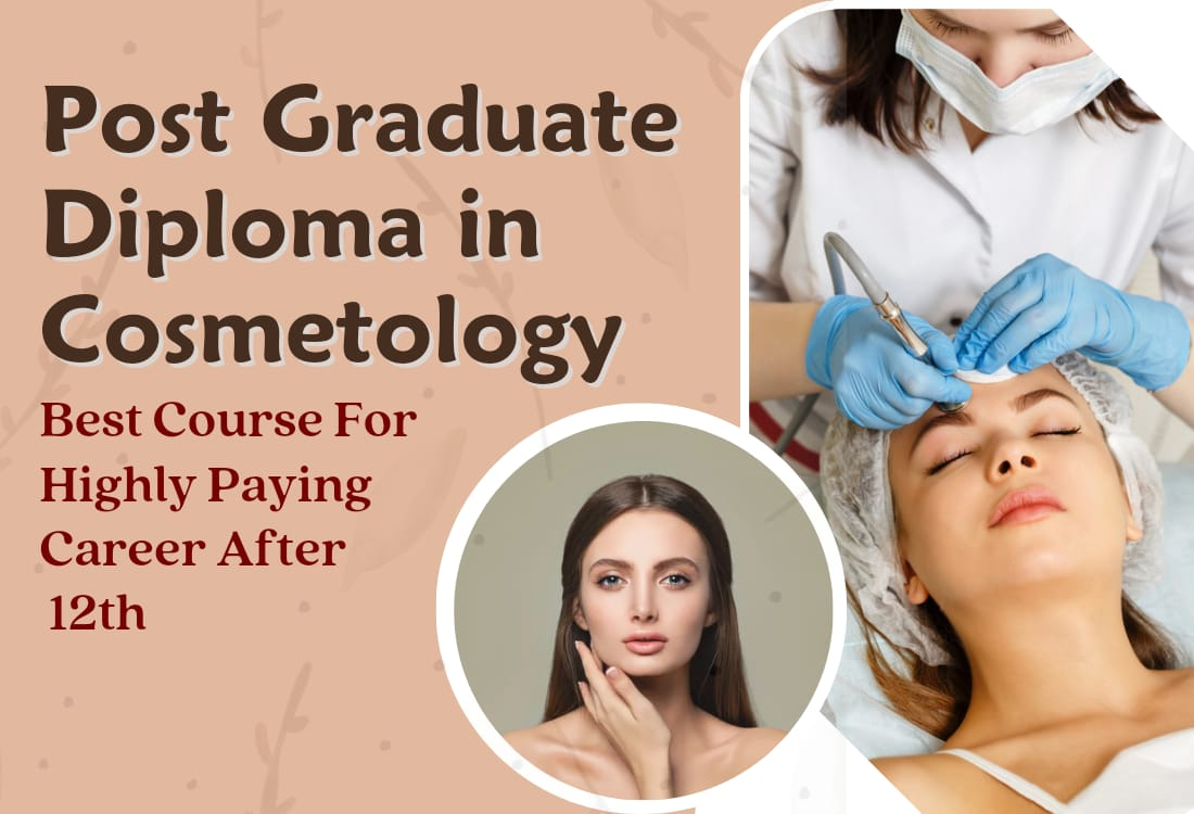 Post Graduate Diploma In Cosmetology | Best Course For Highly Paying Career