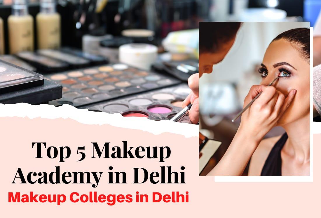 Top 5 Makeup Academies In Delhi | Best Makeup Colleges In Delhi