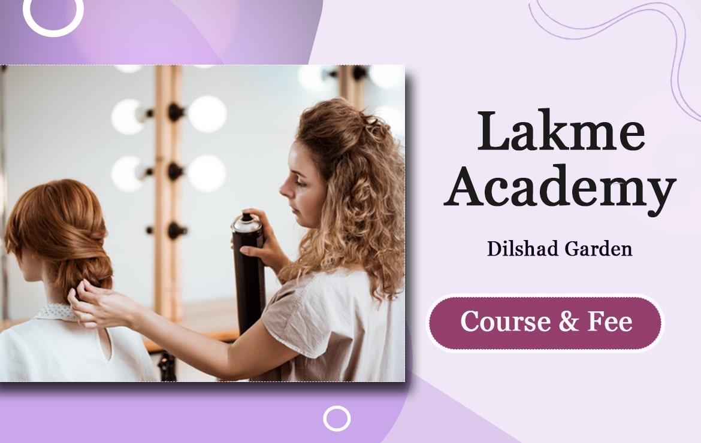 Lakme Academy Dilshad Garden: Course & Fee Structure