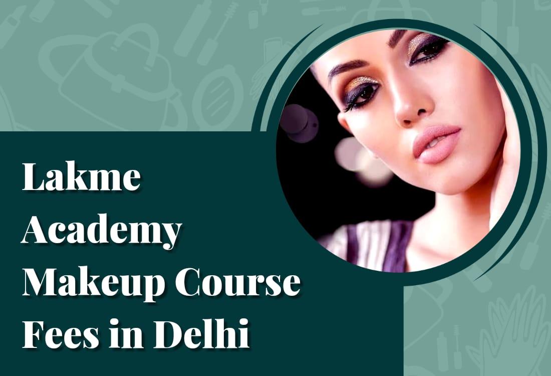 Lakme Academy Makeup Course Fees In Delhi