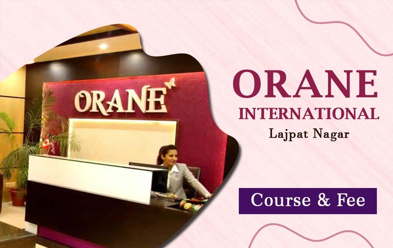 Orane International Lajpat Nagar: Course & Fee